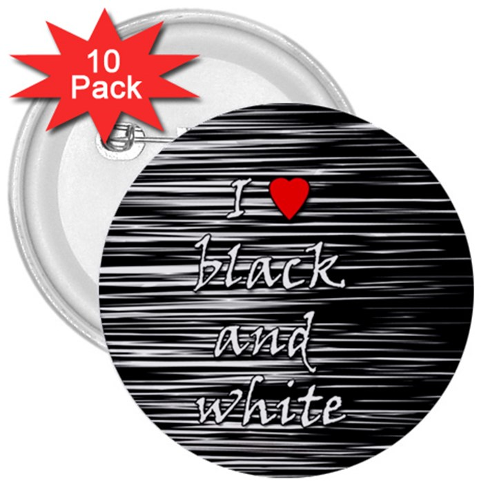 I love black and white 2 3  Buttons (10 pack)