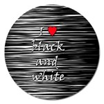I love black and white 2 Magnet 5  (Round) Front