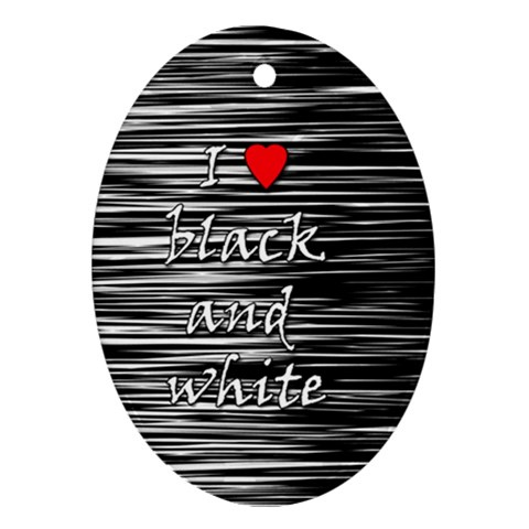 I love black and white 2 Oval Ornament (Two Sides)