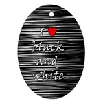 I love black and white 2 Oval Ornament (Two Sides) Front