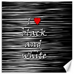 I Love Black And White 2 Canvas 12  X 12