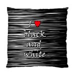 I love black and white 2 Standard Cushion Case (One Side) Front