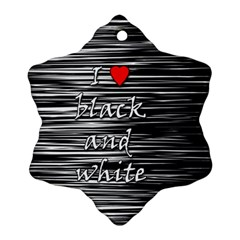 I love black and white 2 Ornament (Snowflake)