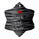 I love black and white 2 Ornament (Snowflake)  Front