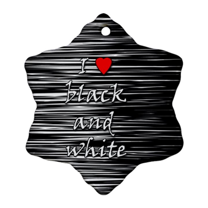 I love black and white 2 Snowflake Ornament (2-Side)