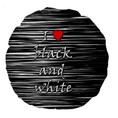 I love black and white 2 Large 18  Premium Round Cushions