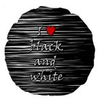 I love black and white 2 Large 18  Premium Round Cushions Front