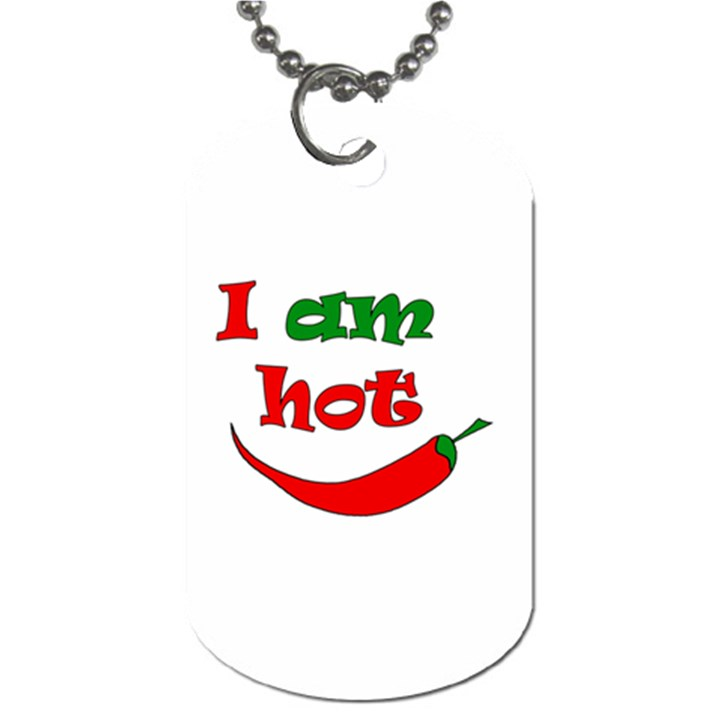 I am hot  Dog Tag (One Side)