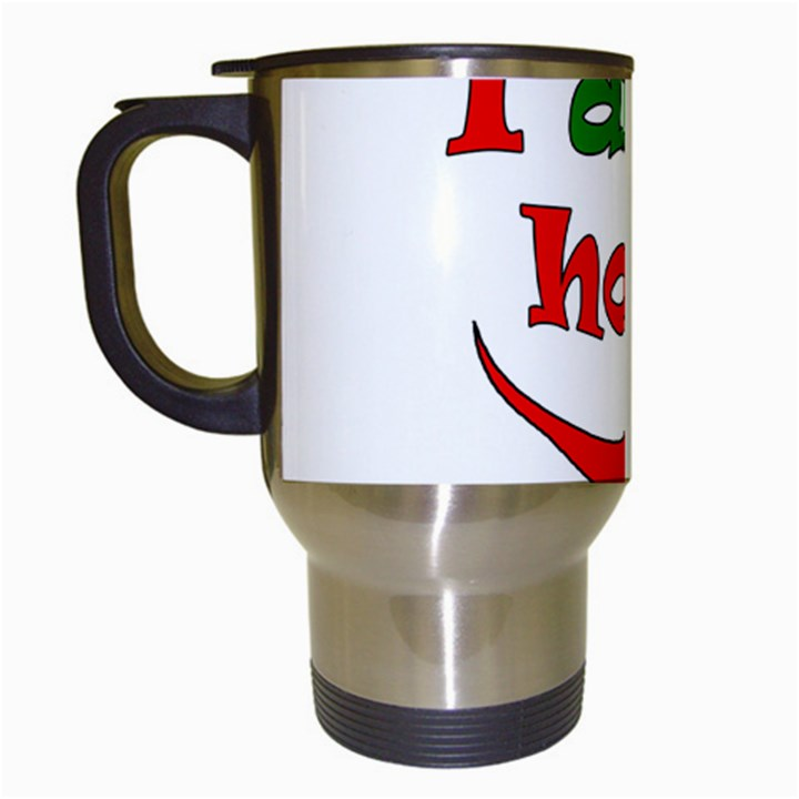 I am hot  Travel Mugs (White)