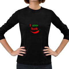 I Am Hot  Women s Long Sleeve Dark T Shirts