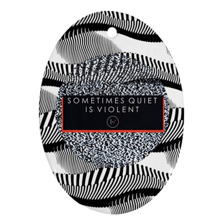 Sometimes Quiet Is Violent Twenty One Pilots The Meaning Of Blurryface Album Ornament (Oval)