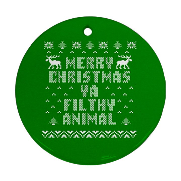 Ugly Christmas Ya Filthy Animal Ornament (Round)