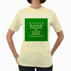 Ugly Christmas Ya Filthy Animal Women s Yellow T-Shirt