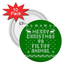 Ugly Christmas Ya Filthy Animal 2 25  Buttons (10 Pack)