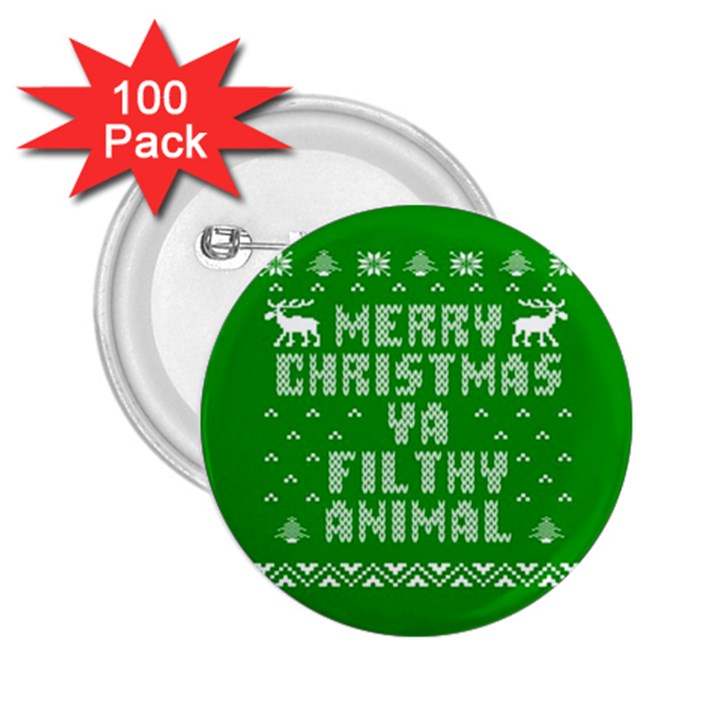 Ugly Christmas Ya Filthy Animal 2.25  Buttons (100 pack)