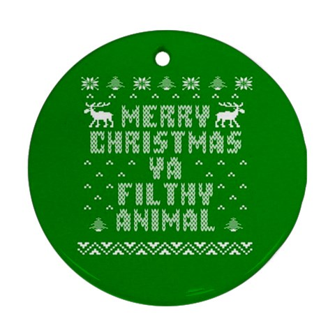 Ugly Christmas Ya Filthy Animal Round Ornament (Two Sides)