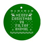 Ugly Christmas Ya Filthy Animal Round Ornament (Two Sides)  Back
