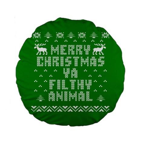 Ugly Christmas Ya Filthy Animal Standard 15  Premium Round Cushions
