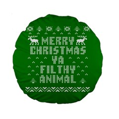 Ugly Christmas Ya Filthy Animal Standard 15  Premium Round Cushions