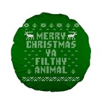 Ugly Christmas Ya Filthy Animal Standard 15  Premium Round Cushions Front