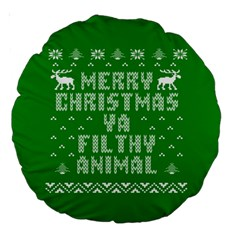 Ugly Christmas Ya Filthy Animal Large 18  Premium Round Cushions