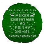 Ugly Christmas Ya Filthy Animal Large 18  Premium Round Cushions Front