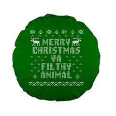 Ugly Christmas Ya Filthy Animal Standard 15  Premium Flano Round Cushions