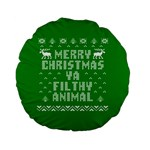 Ugly Christmas Ya Filthy Animal Standard 15  Premium Flano Round Cushions Back