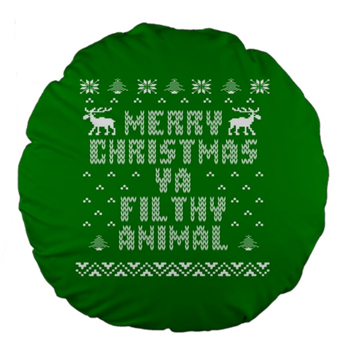 Ugly Christmas Ya Filthy Animal Large 18  Premium Flano Round Cushions