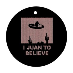 I Juan To Believe Ugly Holiday Christmas Black Background Round Ornament (Two Sides)