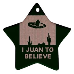 I Juan To Believe Ugly Holiday Christmas Green background Ornament (Star)