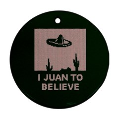 I Juan To Believe Ugly Holiday Christmas Green background Round Ornament (Two Sides)