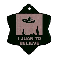 I Juan To Believe Ugly Holiday Christmas Green background Snowflake Ornament (2-Side)