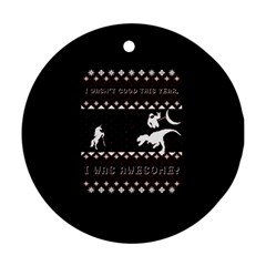 I Wasn t Good This Year, I Was Awesome! Ugly Holiday Christmas Black Background Ornament (Round)