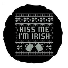 Kiss Me I m Irish Ugly Christmas Black Background Large 18  Premium Round Cushions