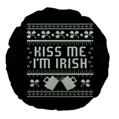Kiss Me I m Irish Ugly Christmas Green Background Large 18  Premium Round Cushions