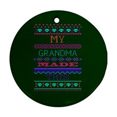 My Grandma Made This Ugly Holiday Green Background Round Ornament (Two Sides)