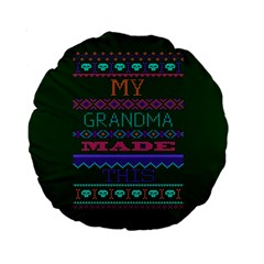 My Grandma Made This Ugly Holiday Green Background Standard 15  Premium Round Cushions