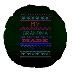 My Grandma Made This Ugly Holiday Green Background Large 18  Premium Flano Round Cushions