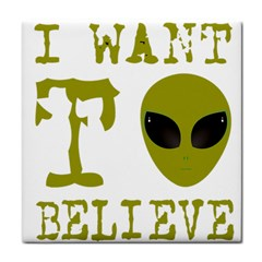 I Want To Believe Tile Coasters
