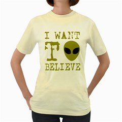 I Want To Believe Women s Yellow T Shirt