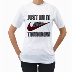 Just Do It Tomorrow Women s T Shirt (white)