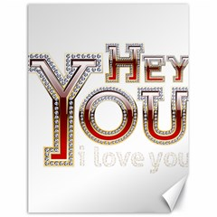 Hey You I Love You Canvas 18  X 24