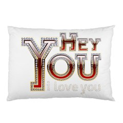 Hey You I Love You Pillow Case