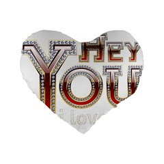 Hey You I Love You Standard 16  Premium Heart Shape Cushions