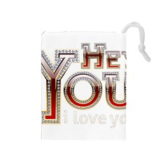 Hey You I Love You Drawstring Pouches (medium)