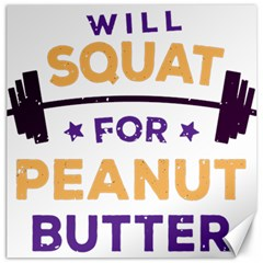 Will Squat For Peanut Butter Canvas 20  X 20