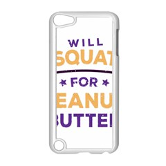 Will Squat For Peanut Butter Apple Ipod Touch 5 Case (white)