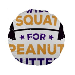 Will Squat For Peanut Butter Standard 15  Premium Round Cushions
