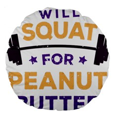 Will Squat For Peanut Butter Large 18  Premium Round Cushions